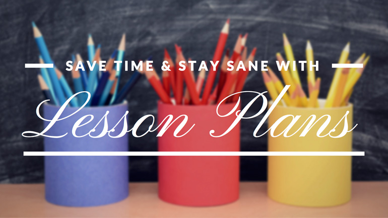 Save Time and Stay Sane with Lesson Plans