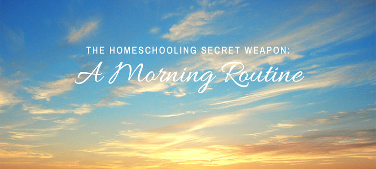 The Homeschooling Secret Weapon: A Morning Routine