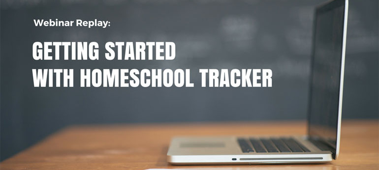 Webinar Replay: Getting Started with Homeschool Tracker
