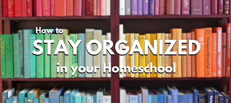 How to Stay Organized in Your Homeschool