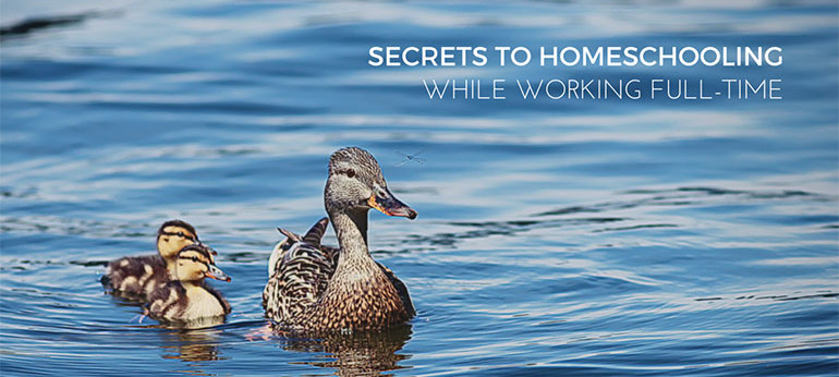 Secrets to Homeschooling while working full-time